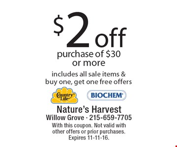 $2 Off Purchase Of $30 Or More. Includes all sale items & buy one, get one free offers. With this coupon. Not valid with other offers or prior purchases. Expires 11-11-16.