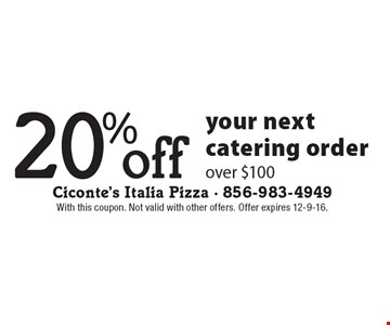 20% off your next catering order over $100. With this coupon. Not valid with other offers. Offer expires 12-9-16.