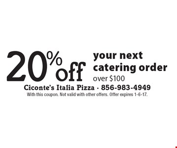 20% off your next catering order over $100. With this coupon. Not valid with other offers. Offer expires 1-6-17.
