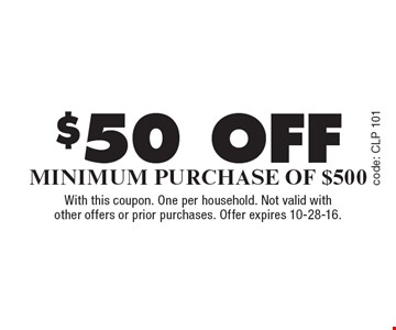 $50 off Minimum Purchase Of $500. With this coupon. One per household. Not valid with other offers or prior purchases. Offer expires 10-28-16.