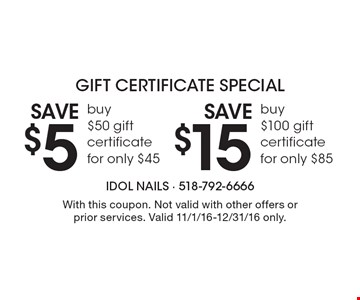 Gift certificate special. Save $5 buy $50 gift certificate for only $45 or save $15 buy $100 gift certificate for only $85. With this coupon. Not valid with other offers or prior services. Valid 11/1/16-12/31/16 only.