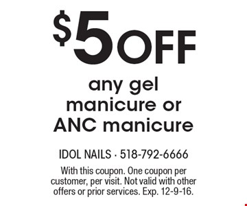 $5 off any gel manicure or ANC manicure. With this coupon. One coupon per customer, per visit. Not valid with other offers or prior services. Exp. 12-9-16.