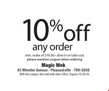 10% off any order min. order of $10.00 - dine in or take-out. Please mention coupon when ordering. With this coupon. Not valid with other offers. Expires 10-28-16.
