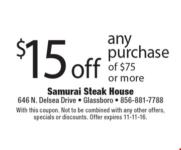 $15 off any purchase of $75 or more. With this coupon. Not to be combined with any other offers, specials or discounts. Offer expires 11-11-16.