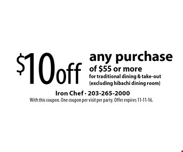 $10 off any purchase of $55 or more for traditional dining & take-out (excluding hibachi dining room). With this coupon. One coupon per visit per party. Offer expires 11-11-16.