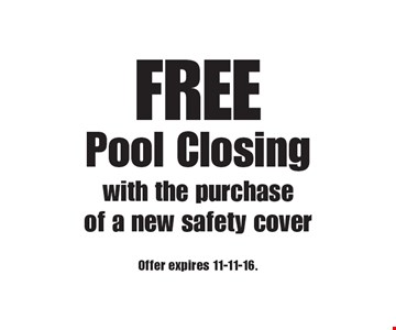 FREE Pool Closing with the purchase of a new safety cover. Offer expires 11-11-16.