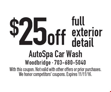 $25 off full exterior detail. With this coupon. Not valid with other offers or prior purchases. We honor competitors' coupons. Expires 11/11/16.