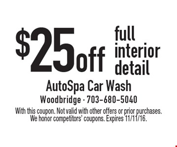 $25 off full interior detail. With this coupon. Not valid with other offers or prior purchases. We honor competitors' coupons. Expires 11/11/16.
