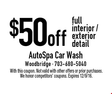$50 off full interior / exterior detail. With this coupon. Not valid with other offers or prior purchases. We honor competitors' coupons. Expires 12/9/16.