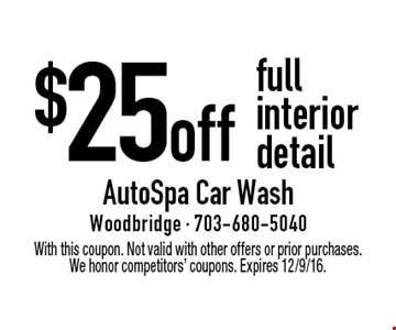 $25 off full interior detail. With this coupon. Not valid with other offers or prior purchases. We honor competitors' coupons. Expires 12/9/16.