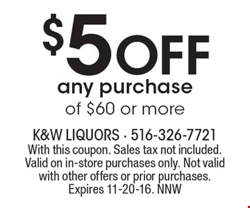 $5 Off any purchase of $60 or more. With this coupon. Sales tax not included. Valid on in-store purchases only. Not valid with other offers or prior purchases.Expires 11-20-16. NNW