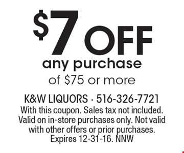 $7 Off any purchase of $75 or more. With this coupon. Sales tax not included. Valid on in-store purchases only. Not valid with other offers or prior purchases. Expires 12-31-16. NNW