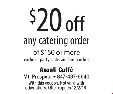 $20 off any catering order of $150 or more. excludes party packs and box lunches. With this coupon. Not valid with other offers. Offer expires 12/2/16.