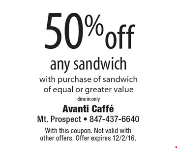 50% off any sandwich with purchase of sandwich of equal or greater value. dine in only. With this coupon. Not valid with other offers. Offer expires 12/2/16.