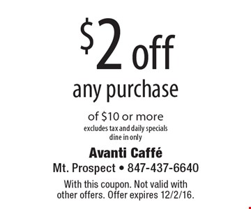 $2 off any purchase of $10 or more. excludes tax and daily specials dine in only. With this coupon. Not valid with other offers. Offer expires 12/2/16.