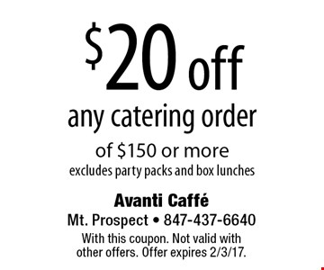 $20 off any catering order of $150 or more. Excludes party packs and box lunches. With this coupon. Not valid with other offers. Offer expires 2/3/17.