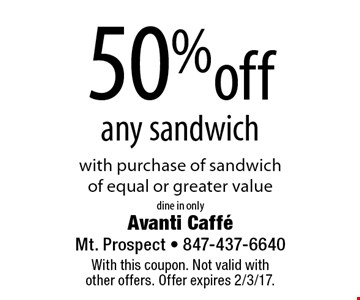 50% off any sandwich with purchase of sandwich of equal or greater value. Dine in only. With this coupon. Not valid with other offers. Offer expires 2/3/17.