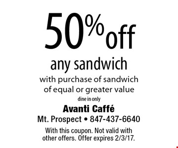 50%off any sandwich with purchase of sandwich of equal or greater valuedine in only. With this coupon. Not valid with other offers. Offer expires 2/3/17.