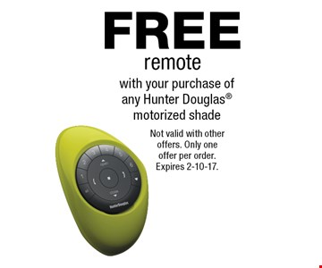 FREE remote with your purchase of any Hunter Douglas motorized shade. Not valid with other offers. Only one offer per order. Expires 2-10-17.