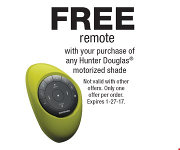 FREE remote with your purchase ofany Hunter Douglas motorized shade. Not valid with other offers. Only one offer per order. Expires 1-27-17.