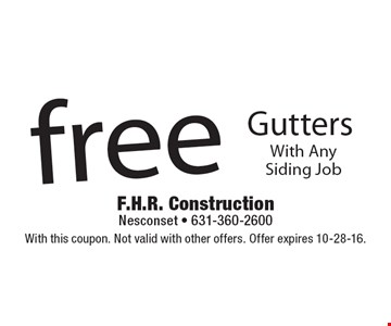 Free gutters with any siding job. With this coupon. Not valid with other offers. Offer expires 10-28-16.