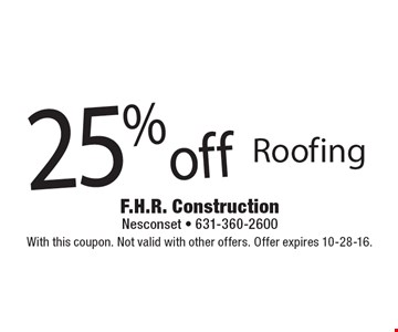 25% off Roofing. With this coupon. Not valid with other offers. Offer expires 10-28-16.