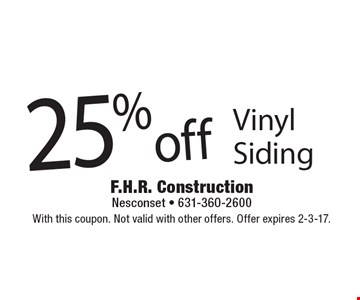 25%off Vinyl Siding. With this coupon. Not valid with other offers. Offer expires 2-3-17.