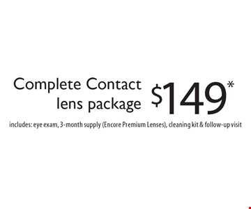 $149* Complete Contactlens package includes: eye exam, 3-month supply (Encore Premium Lenses), cleaning kit & follow-up visit. *With this coupon.Prescription limitations apply.Not valid with other offers. Excluding Maui Jim & Oakley. See store for details. Offer expires 2/3/17. CLIPPER