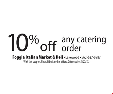 10% off any catering order. With this coupon. Not valid with other offers. Offer expires 1/27/17.