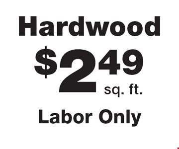 $2.49 sq. ft. Hardwood. Labor Only.