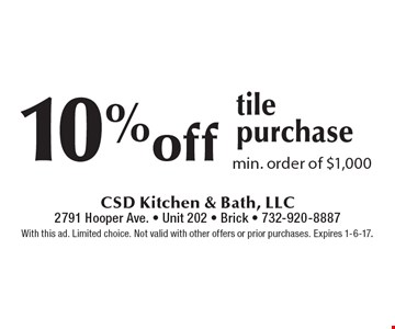 10% off tile purchase. Min. order of $1,000. With this ad. Limited choice. Not valid with other offers or prior purchases. Expires 1-6-17.