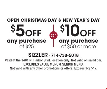 Open Christmas Day & New Year's Day! $10 off any purchase of $50 or more. $5 off any purchase of $25. Valid at the 1401 N. Harbor Blvd. location only. Not valid on salad bar. EXCLUDES VALUE MENU & SENIOR MENU. Not valid with any other promotions or offers. Expires 1-27-17.