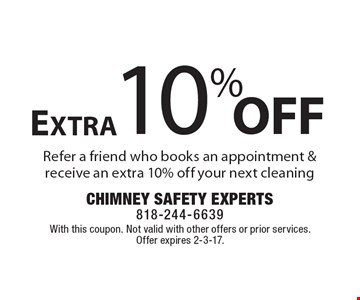 Extra 10% off. Refer a friend who books an appointment & receive an extra 10% off your next cleaning. With this coupon. Not valid with other offers or prior services. Offer expires 2-3-17.