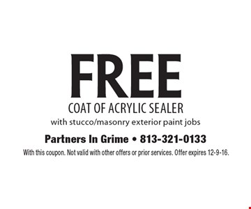 FREE coat of acrylic sealer with stucco/masonry exterior paint jobs. With this coupon. Not valid with other offers or prior services. Offer expires 12-9-16.