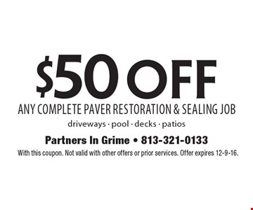 $50 off Any Complete Paver Restoration & Sealing Job. Driveways - pool - decks - patios. With this coupon. Not valid with other offers or prior services. Offer expires 12-9-16.