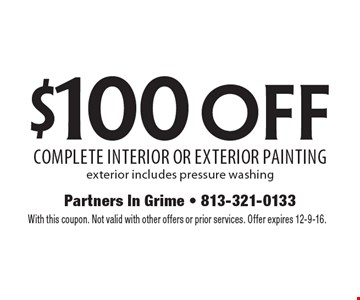 $100 off complete interior or exterior painting. Exterior includes pressure washing. With this coupon. Not valid with other offers or prior services. Offer expires 12-9-16.