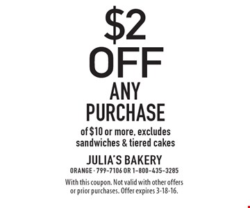 $2 off Any Purchase of $10 or more, excludes sandwiches & tiered cakes. With this coupon. Not valid with other offers or prior purchases. Offer expires 3-18-16.