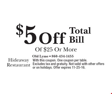$5 Off Total Bill Of $25 Or More. With this coupon. One coupon per table. Excludes tax and gratuity. Not valid with other offers or on holidays. Offer expires 11-25-16.