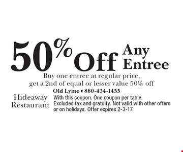 50% off any entree. Buy one entree at regular price, get a 2nd of equal or lesser value 50% off. With this coupon. One coupon per table. Excludes tax and gratuity. Not valid with other offers or on holidays. Offer expires 2-3-17.