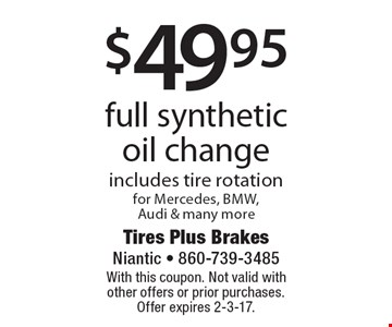 $49.95 full synthetic oil change includes tire rotation for Mercedes, bmw, Audi & many more. With this coupon. Not valid with other offers or prior purchases. Offer expires 2-3-17.