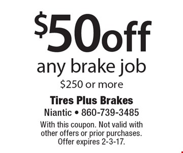 $50off any brake job $250 or more. With this coupon. Not valid with other offers or prior purchases. Offer expires 2-3-17.