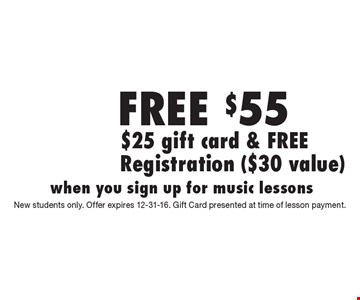 FREE $55. $25 gift card & FREE Registration ($30 value) when you sign up for music lessons. New students only. Offer expires 12-31-16. Gift Card presented at time of lesson payment.