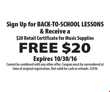 Sign Up for BACK-TO-SCHOOL LESSONS & Receive a FREE $20. $20 Retail Certificate for Music Supplies. Expires 10/30/16. Cannot be combined with any other offer. Coupon must be surrendered at time of original registration. Not valid for cash or refunds. CL916