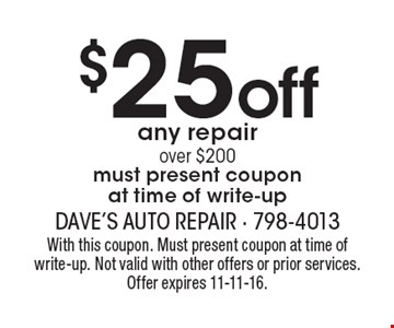 $25 off any repair over $200. Must present coupon at time of write-up. With this coupon. Must present coupon at time of write-up. Not valid with other offers or prior services. Offer expires 11-11-16.