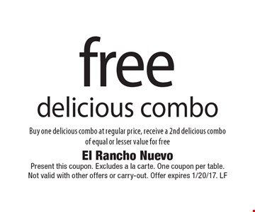 Free delicious combo. Buy one delicious combo at regular price, receive a 2nd delicious combo of equal or lesser value for free. Present this coupon. Excludes a la carte. One coupon per table. Not valid with other offers or carry-out. Offer expires 1/20/17. LF