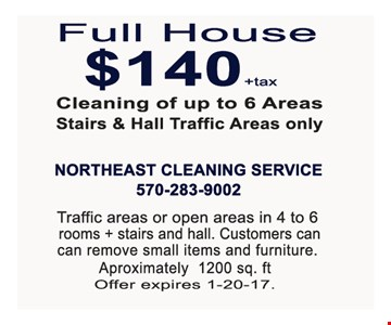 Full House $140 +tax cleaning of up to 6 areas stairs & hall traffic areas only.