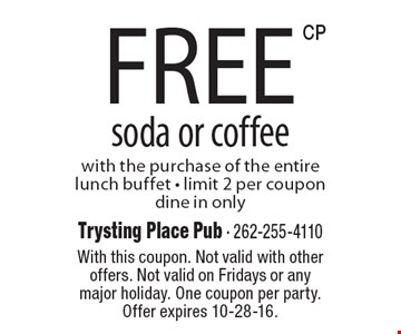 Free soda or coffee with the purchase of the entire lunch buffet. Limit 2 per coupon dine in only. With this coupon. Not valid with other offers. Not valid on Fridays or any major holiday. One coupon per party. Offer expires 10-28-16.