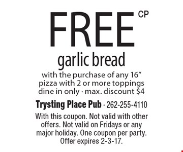 free garlic bread. With the purchase of any 16