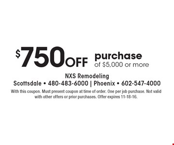 $750 off purchase of $5,000 or more. With this coupon. Must present coupon at time of order. One per job purchase. Not valid with other offers or prior purchases. Offer expires 11-18-16.