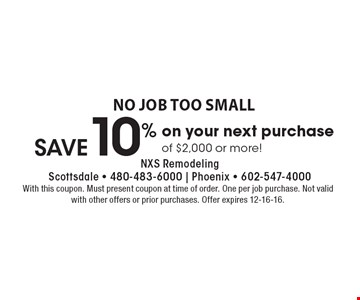 No job too small. Save 10% on your next purchase of $2,000 or more!. With this coupon. Must present coupon at time of order. One per job purchase. Not valid with other offers or prior purchases. Offer expires 12-16-16.